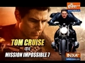 Tom Cruise begins shoot for Mission Impossible 7