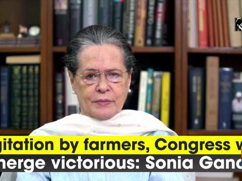 Agitation by farmers, Congress will emerge victorious: Sonia Gandhi