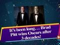 It's been long... Brad Pitt wins Oscars after 3 decades!