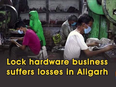 Lock hardware business suffers losses in Aligarh