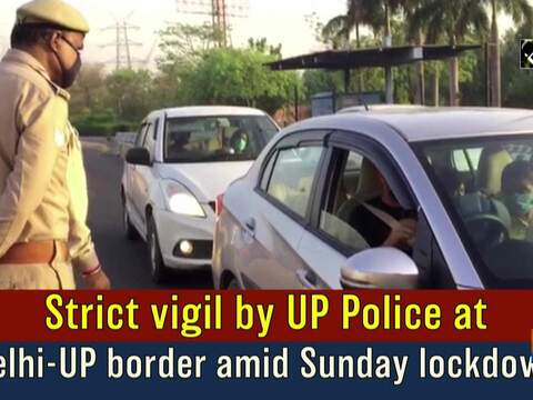 Strict vigil by UP Police at Delhi-UP border amid Sunday lockdown