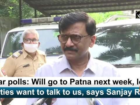 Bihar polls: Will go to Patna next week, local parties want to talk to us, says Sanjay Raut