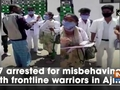 7 arrested for misbehaving with frontline warriors in Ajmer