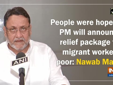 People were hopeful PM will announce relief package for migrant workers, poor: Nawab Malik