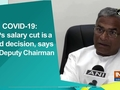 COVID-19: MPs salary cut is a bold decision, says RS Deputy Chairman