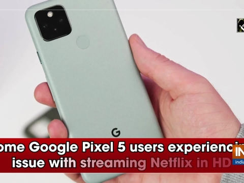 Some Google Pixel 5 users experiencing issue with streaming Netflix in HD