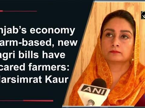 Punjab's economy is farm-based, new agri bills have scared farmers: Harsimrat Kaur
