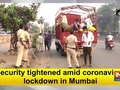 Security tightened amid coronavirus lockdown in Mumbai
