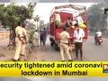 Security tightened amid coronavirus lockdown in Mumbai