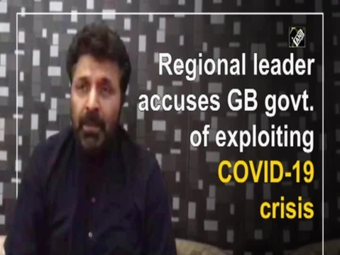 Regional leader accuses GB govt. of exploiting COVID-19 crisis