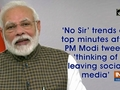 No Sir' trends on top minutes after PM Modi tweets 'thinking of leaving social media'