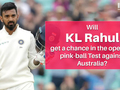 AUS vs IND: Will KL Rahul get a chance in pink-ball Test at Adelaide?