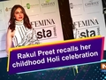 Rakul Preet recalls her childhood Holi celebration
