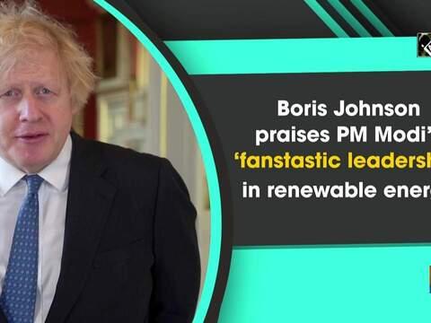 Boris Johnson praises PM Modi's 'fanstastic leadership' in renewable energy