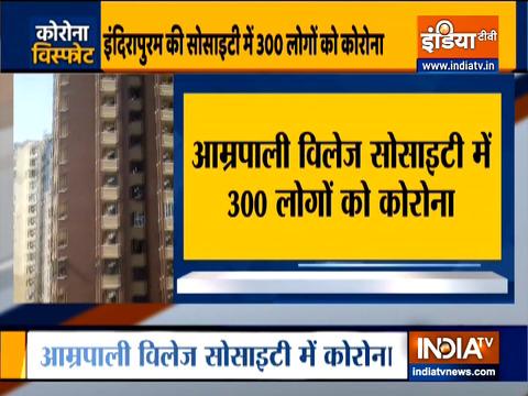 गाजियाबाद की आम्रपाली विलेज सोसायटी में 300 कोविड मामले आए सामने