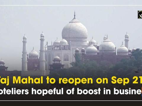 Taj Mahal to reopen on Sep 21, hoteliers hopeful of boost in business