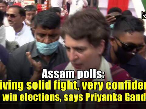 Assam polls: Giving solid fight, very confident to win elections, says Priyanka Gandhi