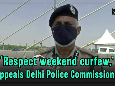 'Respect weekend curfew,' appeals Delhi Police Commissioner