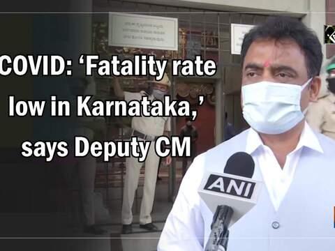 COVID: 'Fatality rate low in Karnataka,' says Deputy CM