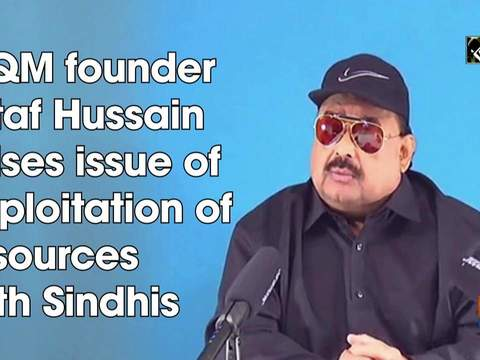 MQM founder Altaf Hussain raises issue of exploitation of resources with Sindhis