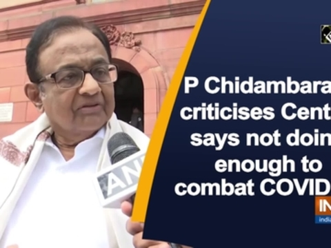 P Chidambaram criticises Centre, says not doing enough to combat COVID-19