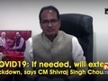 COVID19: If needed, will extend lockdown, says CM Shivraj Singh Chouhan