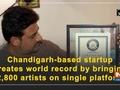 Chandigarh-based startup creates world record by bringing 2,800 artists on single platform