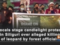 Locals stage candlelight protest in Siliguri over alleged killing of leopard by forest officials