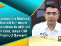 Nizamuddin Markaz: Search for more attendees is still on in Goa, says CM Pramod Sawant