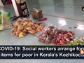 COVID-19: Social workers arrange food items for poor in Kerala's Kozhikode