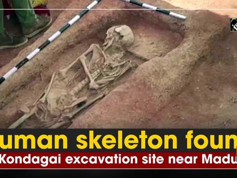 Human skeleton found at Kondagai excavation site near Madurai