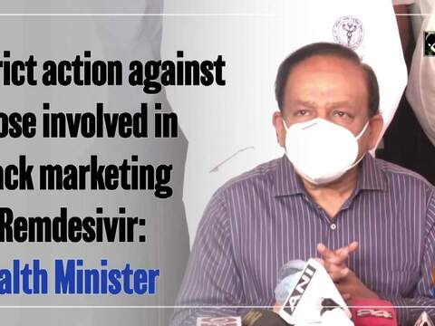 Strict action against those involved in black marketing of Remdesivir: Health Minister