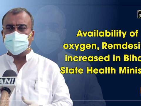 Availability of oxygen, Remdesivir increased in Bihar: State Health Minister