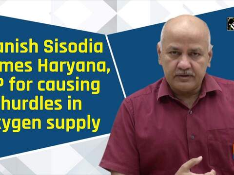 Manish Sisodia blames Haryana, UP for causing hurdles in oxygen supply