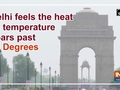 Delhi feels the heat as temperature soars past 45 Degrees