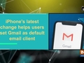 iPhone's latest change helps users set Gmail as default email client