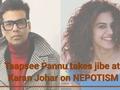 Taapsee Pannu takes jibe at Karan Johar on NEPOTISM