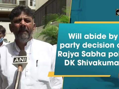 Will abide by party decision on Rajya Sabha polls: DK Shivakumar