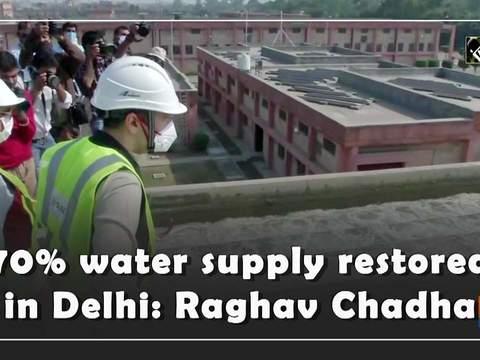 70% water supply restored in Delhi: Raghav Chadha