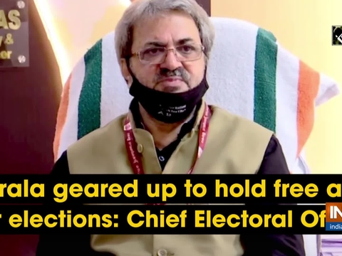 Kerala geared up to hold free and fair elections: Chief Electoral Officer