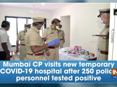 Mumbai CP visits new temporary COVID-19 hospital after 250 police personnel tested positive