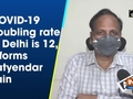 COVID-19 doubling rate in Delhi is 12, informs Satyendar Jain
