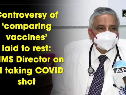Controversy of 'comparing vaccines' laid to rest: AIIMS Director on PM taking COVID shot