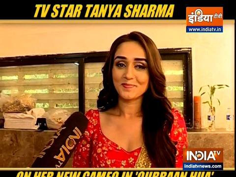 TV star Tanya Sharma talks about her new cameo in 'Qurbaan Hua'