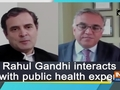 Rahul Gandhi interacts with public health expert