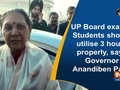 UP Board exams: Students should utilise 3 hours properly, says Governor Anandiben Patel