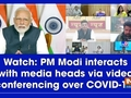 Watch: PM Modi interacts with media heads via video conferencing over COVID-19