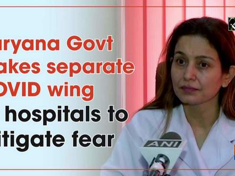 Haryana Govt makes separate COVID wing at hospitals to mitigate fear