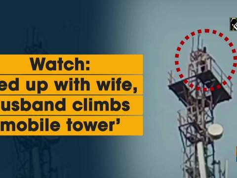 Watch: 'Fed up with wife, husband climbs mobile tower'