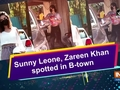 Sunny Leone, Zareen Khan spotted in B-town
